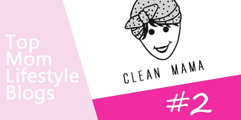 Mom Lifestyle Blogs - Clean Mama