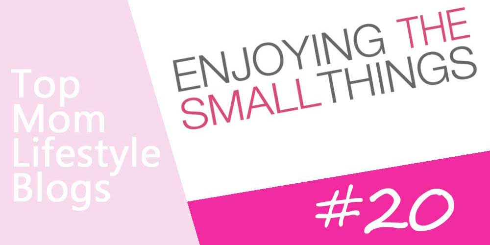 Mom Lifestyle Blogs -Enjoy the small things