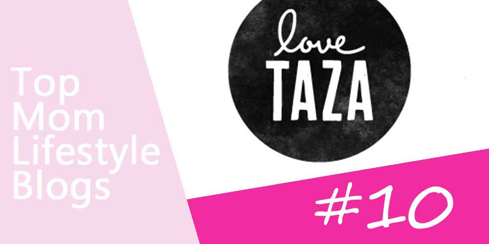 Mom Lifestyle Blogs - Love Taza