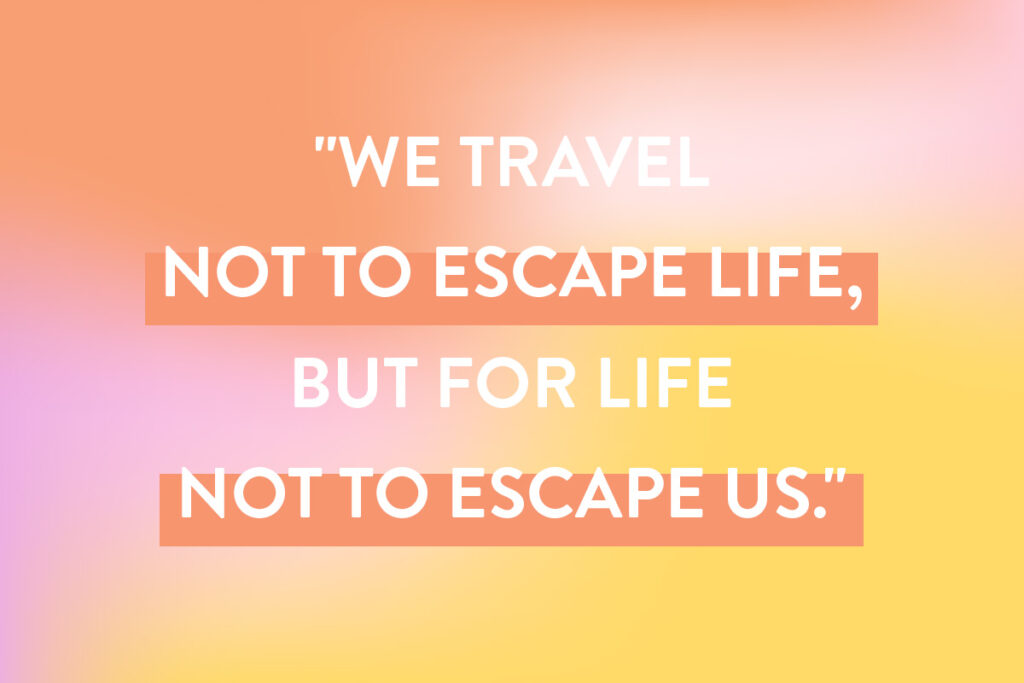'We travel not to escape life but for life not to escape us' is a perfect Instagram caption idea