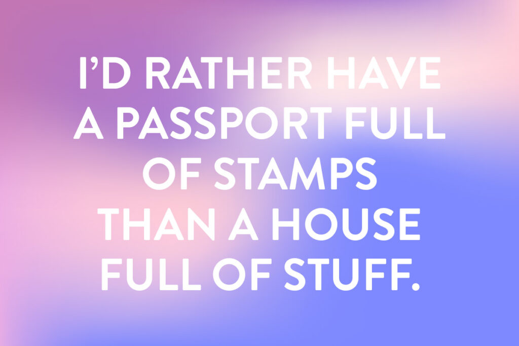I'd rather have a passport full of stamps than a house fully of stuff - short travel quote for instagram