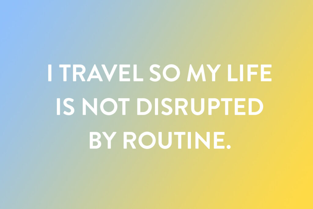 A short travel quote for your Instagram post regarding routine