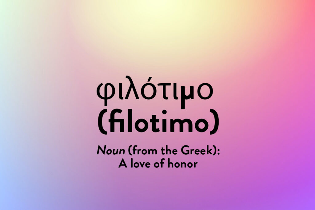 'A love of honor' - these inspirational words are described by one, filotimo, in another language