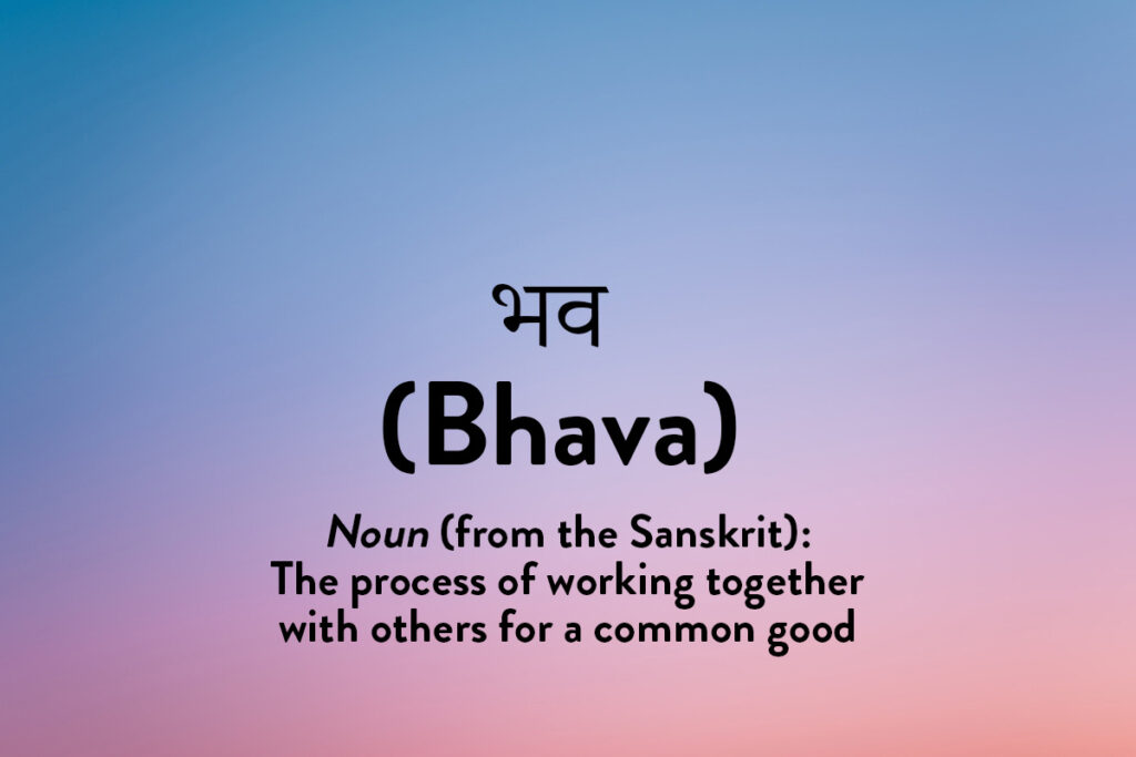 A motivational concept, bhava refers to the process of working together for a common good.