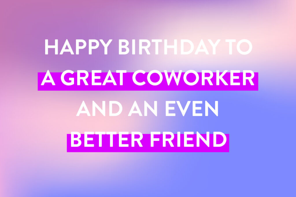 Personal birthday wishes to a close colleague